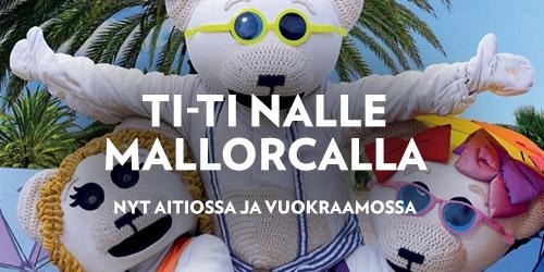Tule mukaan hurjan hauskalle matkalle Mallorcan lämpöön yhdessä Riitan ja pikku Nallejen kanssa! Olisipa mukavaa käydä uimarannalla tai syödä paikallisia herkkuja… Liity matkaseurueeseen vuokraamossa tai Aitiossa!